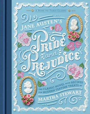 Jane Austen's Pride and Prejudice A BOOK-TO-TABLE CLASSIC By JANE AUSTEN, with Recipes by Martha Stewart