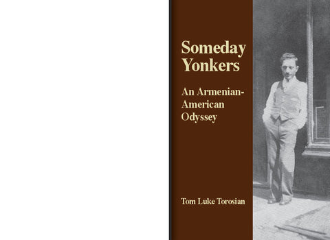 SOMEDAY YONKERS:  AN ARMENIAN-AMERICAN ODYSSEY  By  TOM LUKE TOROSIAN (Kindle)