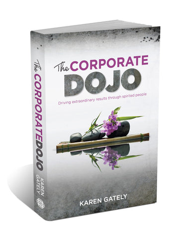 The Corporate Dojo: Driving Extraordinary Results Through Spirited People