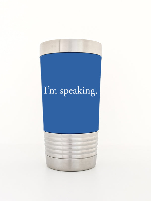 I'm speaking - Insulated Tumbler