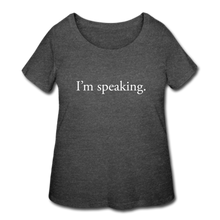 Load image into Gallery viewer, I'm speaking -- Women's Plus-sized T-Shirt - deep heather