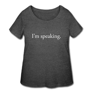 I'm speaking -- Women's Plus-sized T-Shirt - deep heather
