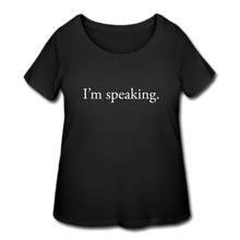 Load image into Gallery viewer, I'm speaking -- Women's Plus-sized T-Shirt - black