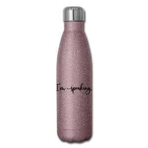 I'm speaking (script) -- Insulated Stainless Steel Water Bottle - pink glitter
