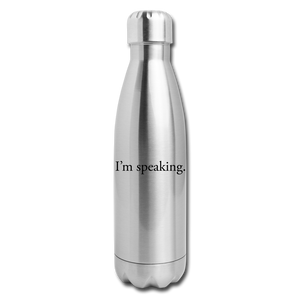 I'm speaking -- Insulated Stainless Steel Water Bottle - silver