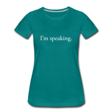 Load image into Gallery viewer, I'm speaking - Women's Straight-Sized T-Shirt - teal