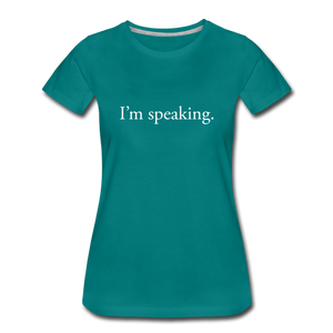 I'm speaking - Women's Straight-Sized T-Shirt - teal