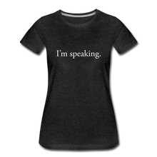 Load image into Gallery viewer, I'm speaking - Women's Straight-Sized T-Shirt - charcoal gray