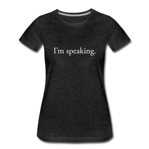 I'm speaking - Women's Straight-Sized T-Shirt - charcoal gray