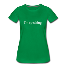 Load image into Gallery viewer, I'm speaking - Women's Straight-Sized T-Shirt - kelly green