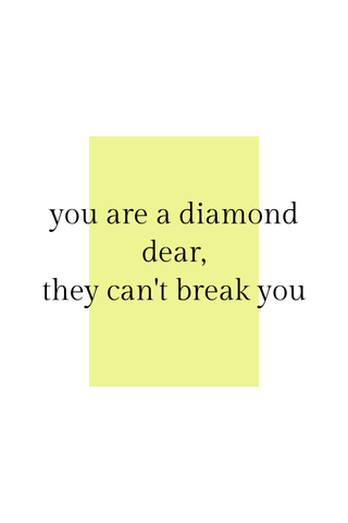You are a diamond dear, they can't break you.