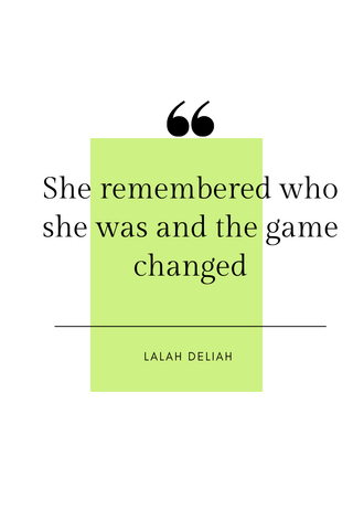 She remembered who she was and the game changed. -Lalah Deliah