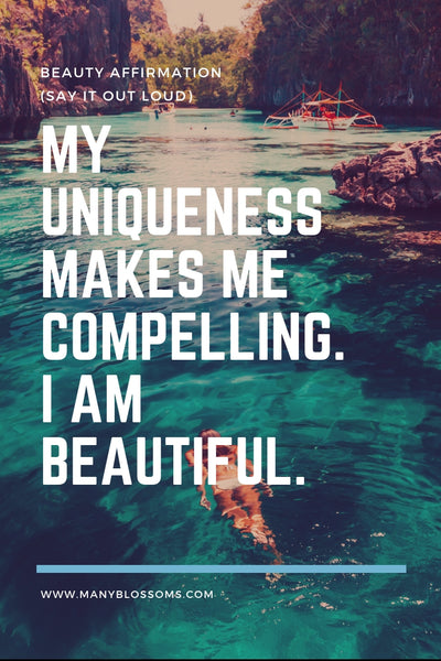 Beauty affirmation My uniqueness makes me compelling. I am beautiful.