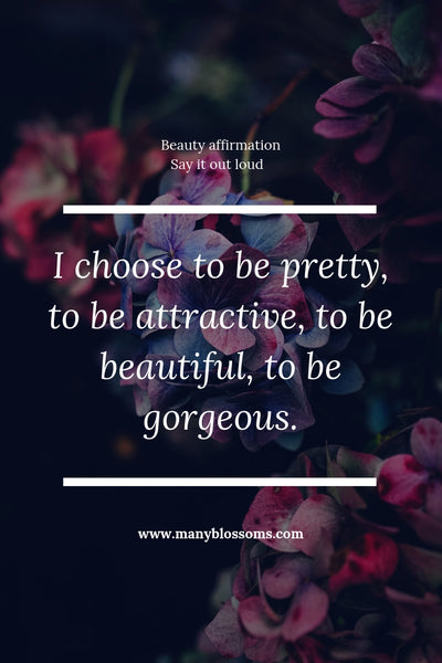 Beauty affirmation I choose to be pretty, to be attractive, to be beautiful, to be gorgeous.