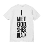 I Met God, She's Black Tee in White