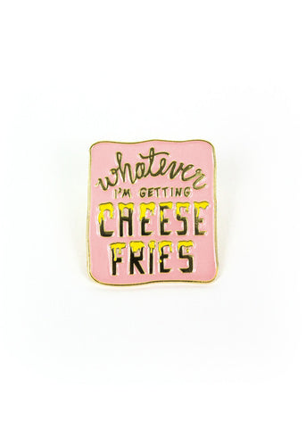 Whatever I'm Getting Cheese Fries Pin