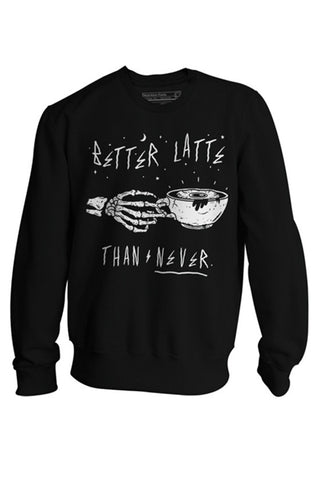 Better Latte Than Never Crewneck