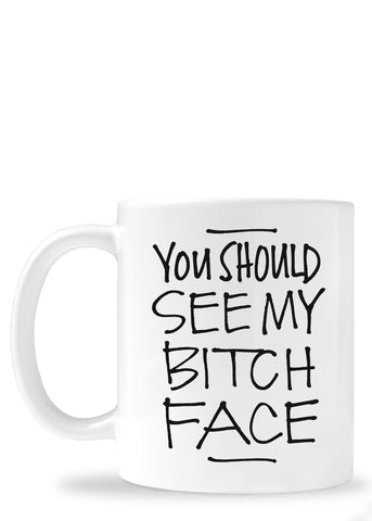 You Should See My Bitch Face Mug
