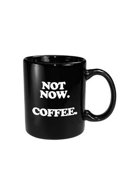 Not Now. Coffee. Mug