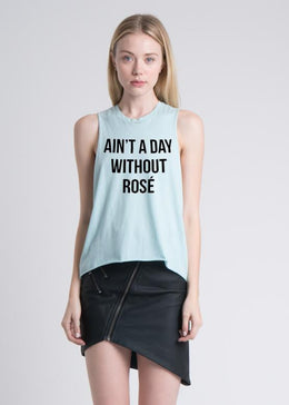 Ain't A Day Without Rosé Muscle Tank
