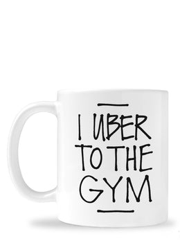 I Uber To The Gym Mug