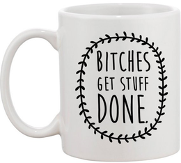 Bitches Get Stuff Done Mug