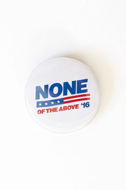 None Of The Above Campaign Button