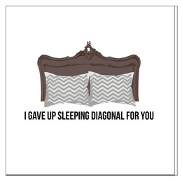 I Gave Up Sleeping Diagonal For You Card