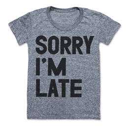 Sorry I'm Late T-Shirt View 2