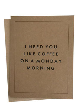 I Need You Like Coffee Greeting Card