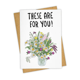 These are for you! Greeting Card