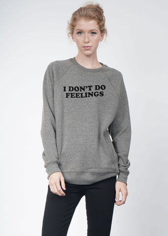 I Don't Do Feelings Sweatshirt
