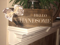 """Hello Handsome"" wood sign"