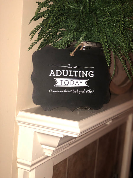 """I'm not adulting today"" chalkboard sign with Jute to hang and display sign"