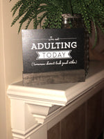 "Chalkboard sign (double-sided if you want another quote) with ""I'm not adulting today"" with wood base"