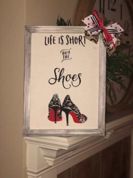"""Life is short Buy the Shoes"" reverse canvas sign"