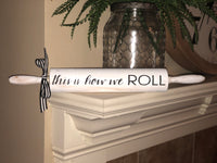 """This is how we roll"" rolling pin (kitchen)"