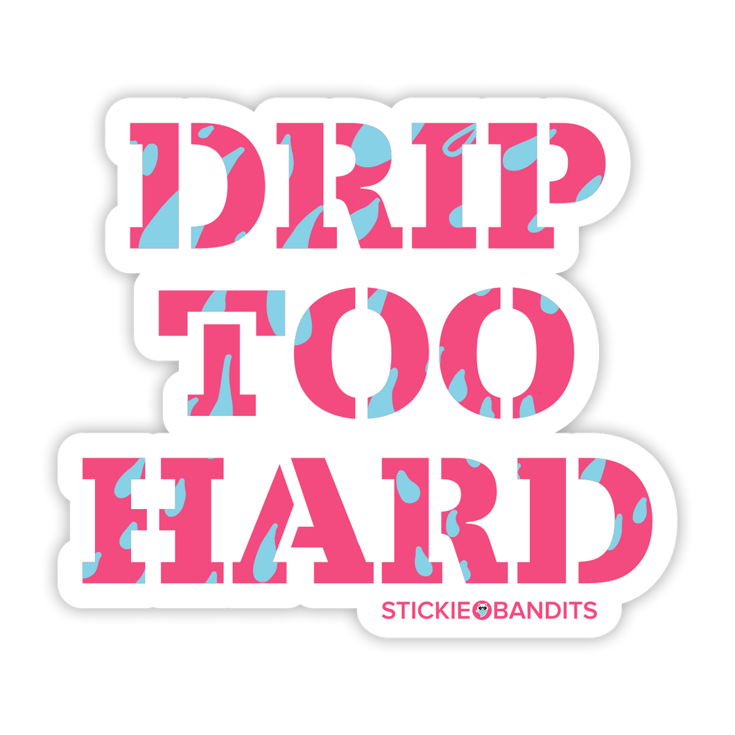 Drip Too Hard Sticker