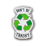 Don't Be Trashy Enamel Pin