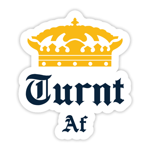 Royally Turnt Sticker