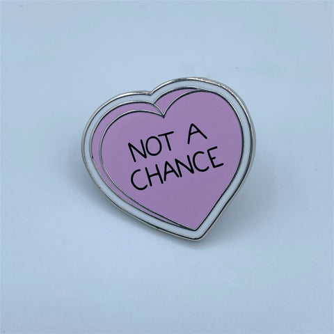 Not a Chance Enamel Pin