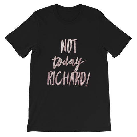 """Not Today Richard!"" Graphic T-Shirt"