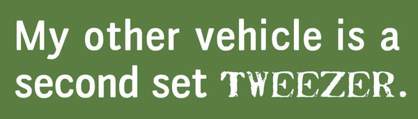 My Other Vehicle is a Second Set Tweezer - Sticker