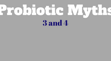 BUSTED! Probiotic Myths #3 and #4