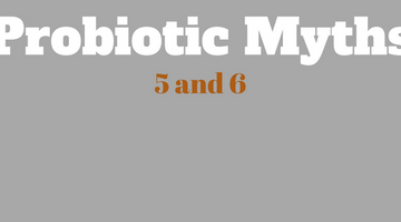 BUSTED! Probiotic Myths #5 and #6