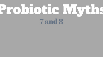 BUSTED! Probiotic Myths #7 and #8