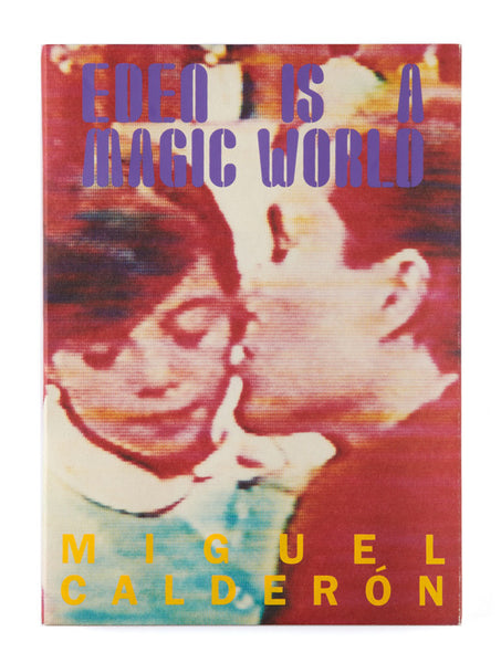 Miguel Calderon. EDEN IS A MAGIC WORLD. Out of Print