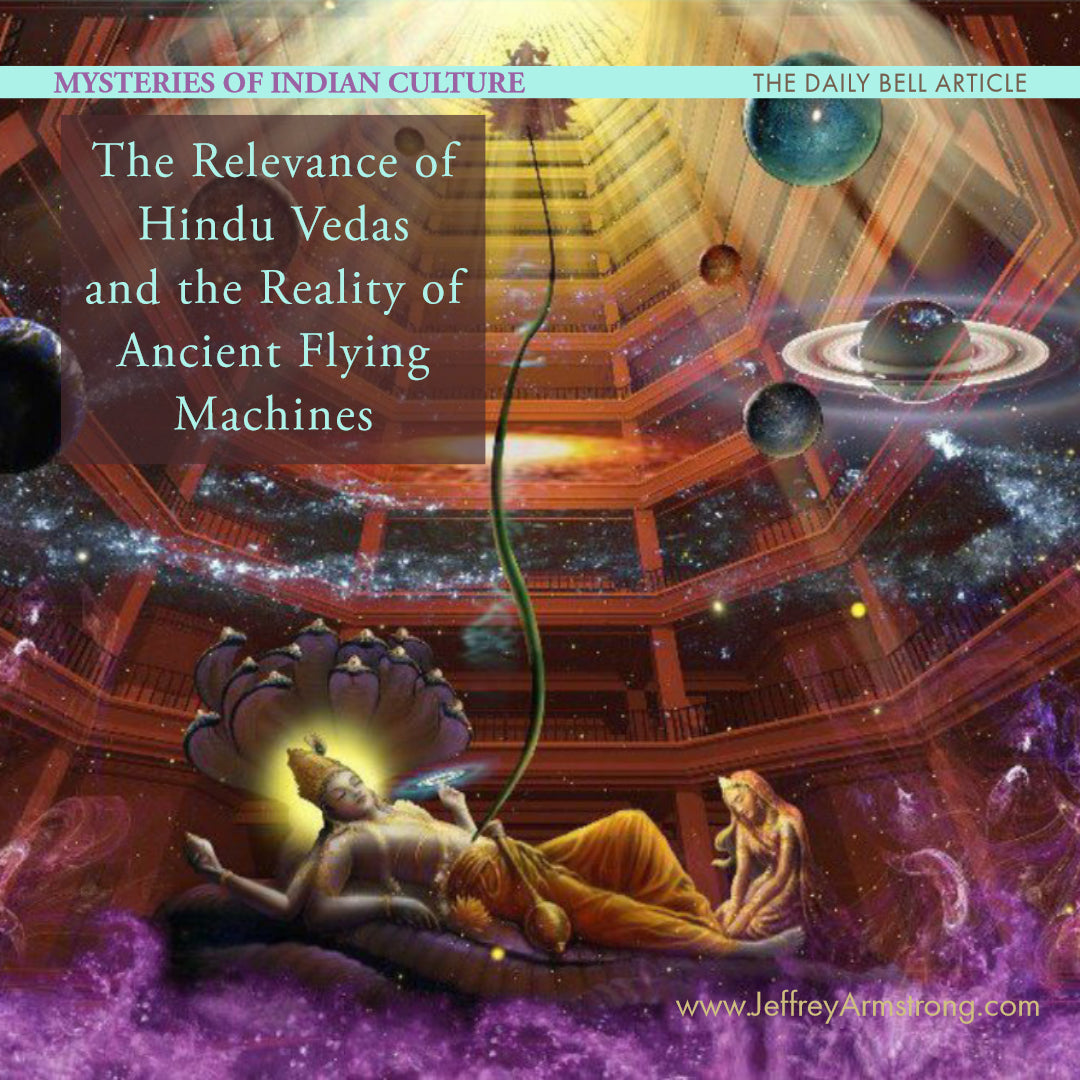 Mysteries of Indian Culture, the Relevance of Hindu Vedas and the Reality of Ancient Flying Machines
