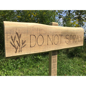Do Not Spray Sign Yard Sign - Made from Black locust Wood