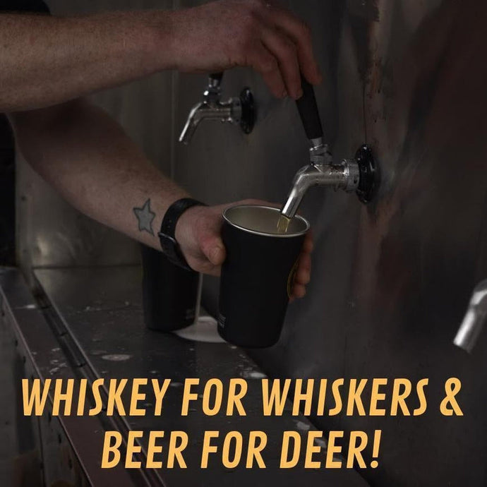 Whiskey for Whiskers & Beer for Deer!